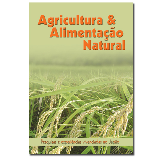 Agricultura e Alimentação Natural - Pesquisas e Experiências