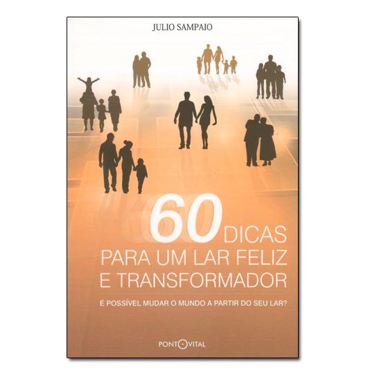 60 Dicas Para Um Lar Feliz e Transformador