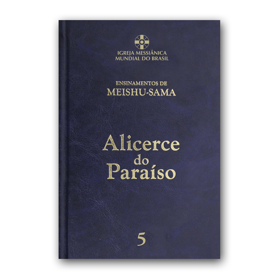 Alicerce do Paraíso - Volume 5 -  6ª Edição revisada e ampliada